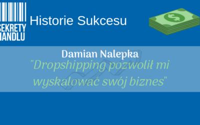 [Historie Sukcesu] Damian Nalepka – Dropshipping pozwolił mi wyskalować swój biznes