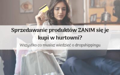 Sprzedawanie produktów ZANIM się je kupi w hurtowni – wszystko co musisz wiedzieć o dropshippingu