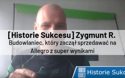 [Historie Sukcesu] Zygmunt R. – budowlaniec, który zaczął sprzedawać na Allegro z super wynikami