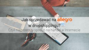 Jak Prowadzic Dropshipping Na Allegro Sekretyhandlu Pl