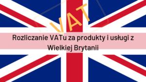 Rozliczanie VATu za produkty i usługi z WIelkiej Brytanii