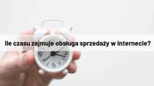 Ile czasu zajmuje obsługa sprzedaży w Internecie?