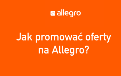 Jak promować oferty na Allegro – na czym się skupić?
