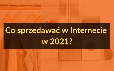 Co sprzedawać w Internecie w 2021?